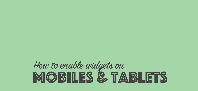 How to Enable Widgets on Mobiles & Tablets